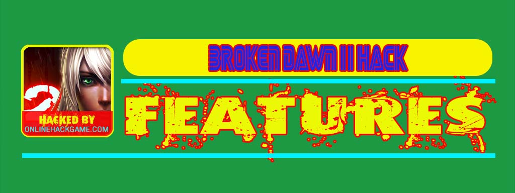 Broken Dawn II Hack Features