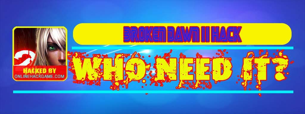 Broken Dawn II Hack Who need it
