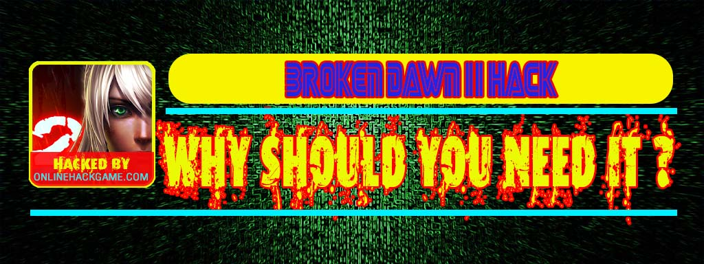 Broken Dawn II Hack Why should you need it