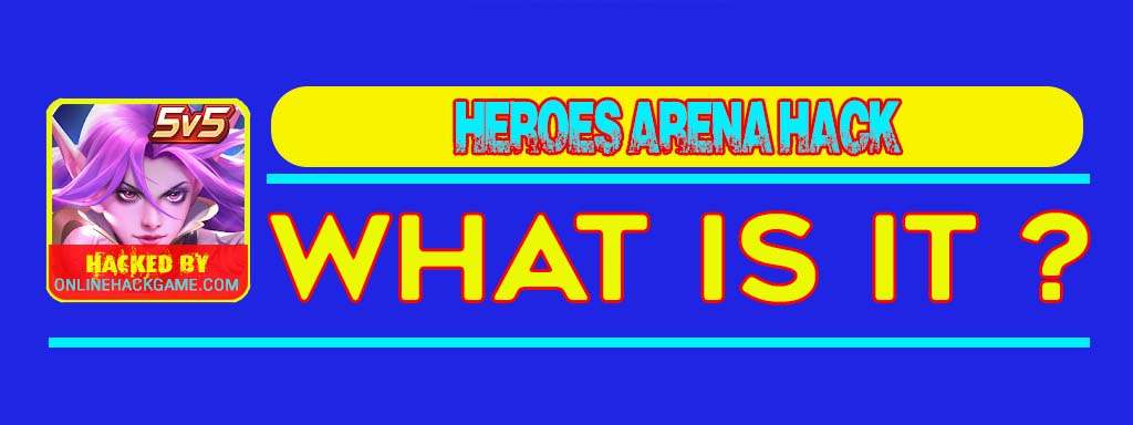 Heroes Arena Hack What is it