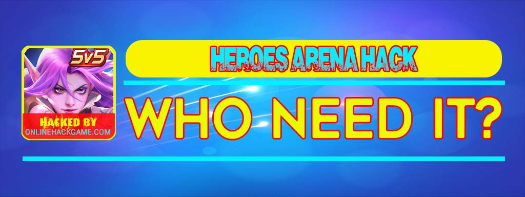 Heroes Arena Hack Who need it