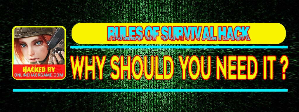 Rules of Survival Hack Why should you need it