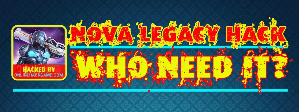 Who need Nova Legacy Hack