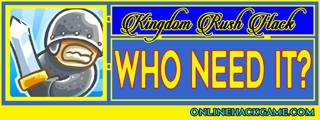 Kingdom Rush Hack Who need it