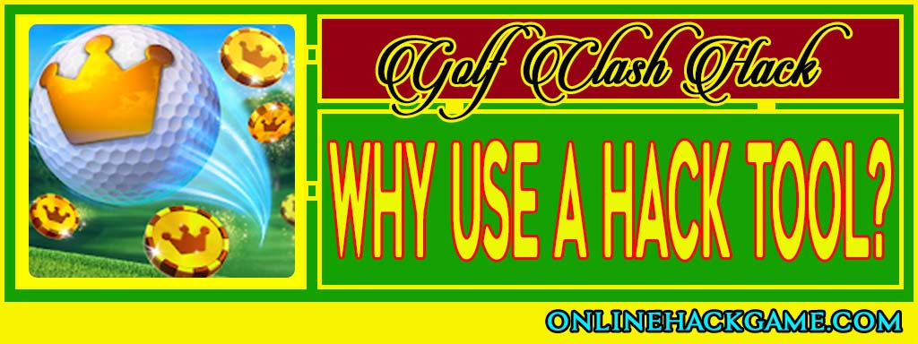 Golf Clash Hack - Why use a hack tool