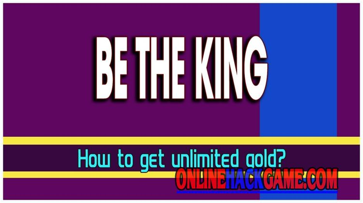 Be The King Hack Cheats Unlimited Gold