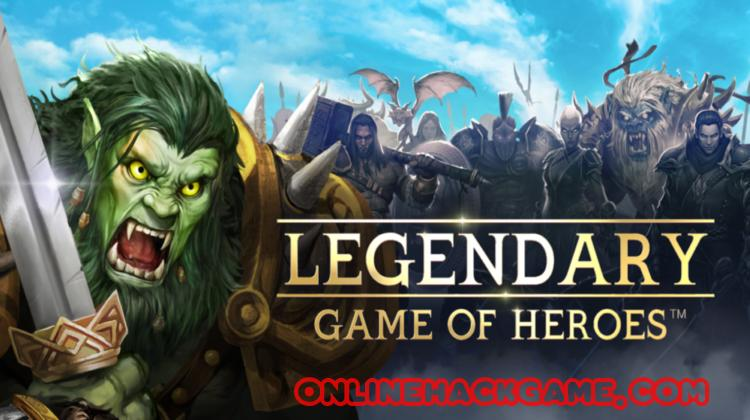 Legendary Game Of Heroes Hack Cheats Unlimited Gems